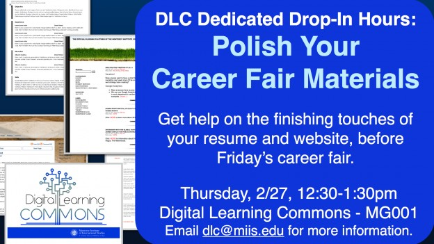 Polish Your Career Fair Materials. Come into the DLC for dedicated drop-in hours to get help with finishing/formatting/polishing your resume and website in preparation for the Career Fair.