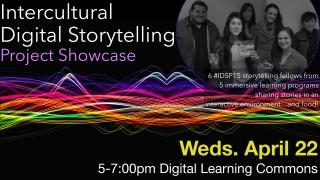 Intercultural Digital Storytelling Project Showcase | April 22 | 5-7:00pm