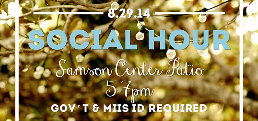Social Hour, open to students, faculty, and staff, to be held 8-19-2014, from 5-7 pm on the Samson Center Patio